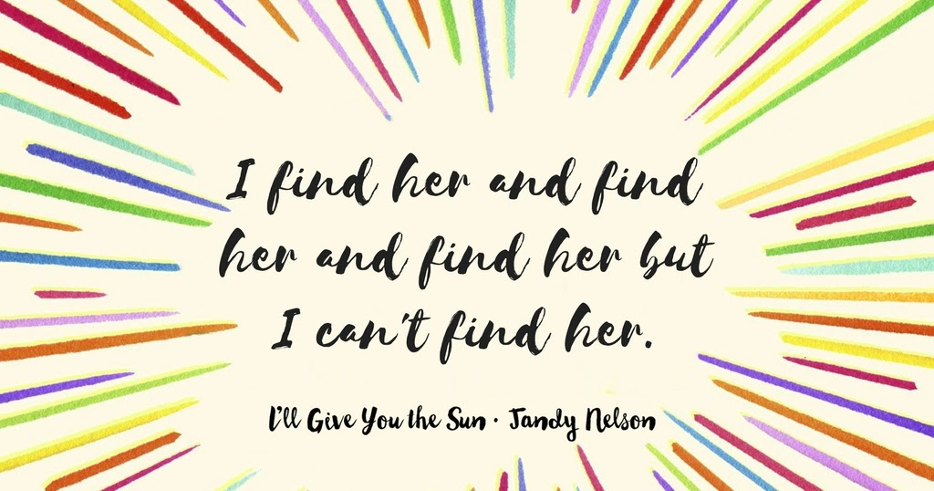 Walking about rainbows : THE BEST 77 QUOTES FROM I\'LL GIVE YOU THE SUN