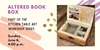 Kitchen Table Art Workshops: Altered Book Box, Sunday, June 6
