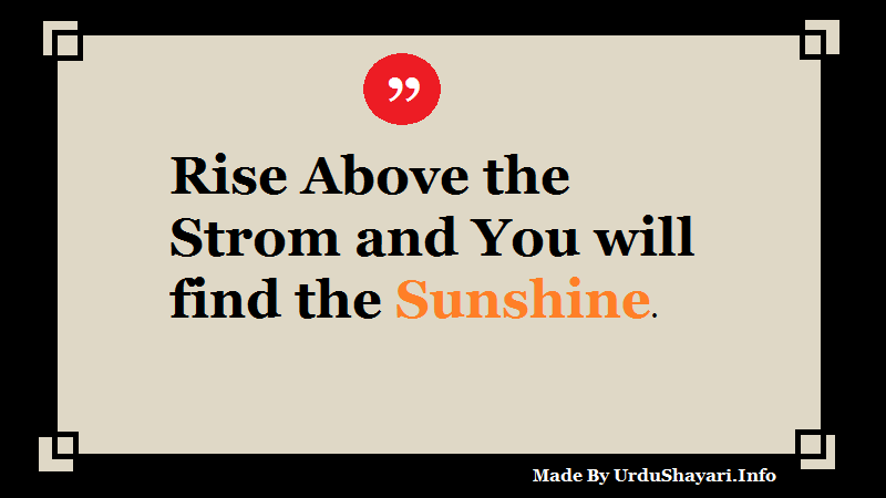 Life quotes , Rise , Shine, Face Hardship, Be Strong