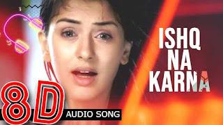 ishq na karna 8d mp3 song download - www.3daudiosongs.com