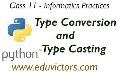 CBSE Class 11 - Informatics Practices - Python - Type Conversion and Type Casting - Question and Answers