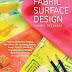 Fabric Surface Design: Painting, Stamping, Rubbing, Stenciling, Silk Screening, Resists, Image Trans by Cheryl Rezendes