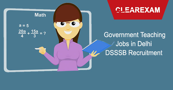 Government Teaching Jobs in Delhi: DSSSB Recruitment 2017-18