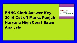 PHHC Clerk Answer Key 2016 Cut off Marks Punjab Haryana High Court Exam Analysis