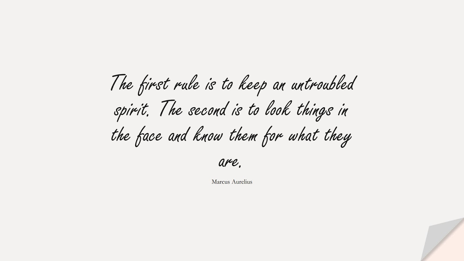 The first rule is to keep an untroubled spirit. The second is to look things in the face and know them for what they are. (Marcus Aurelius);  #StoicQuotes