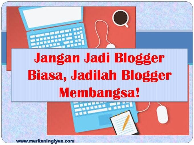 Jangan Jadi Blogger Biasa, Jadilah Blogger Membangsa Menuju Indonesia Maju