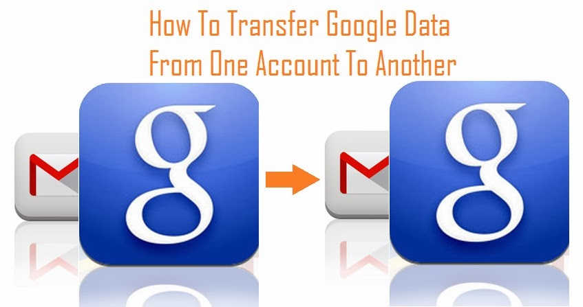 How To Transfer Google Data From One Account To Another