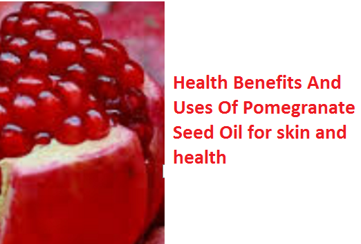 Health Benefits And Uses Of Pomegranate Seed Oil for skin and health