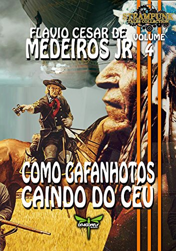 COMO GAFANHOTOS CAINDO DO CÉU (Steampunk Tales Collection Livro 4)