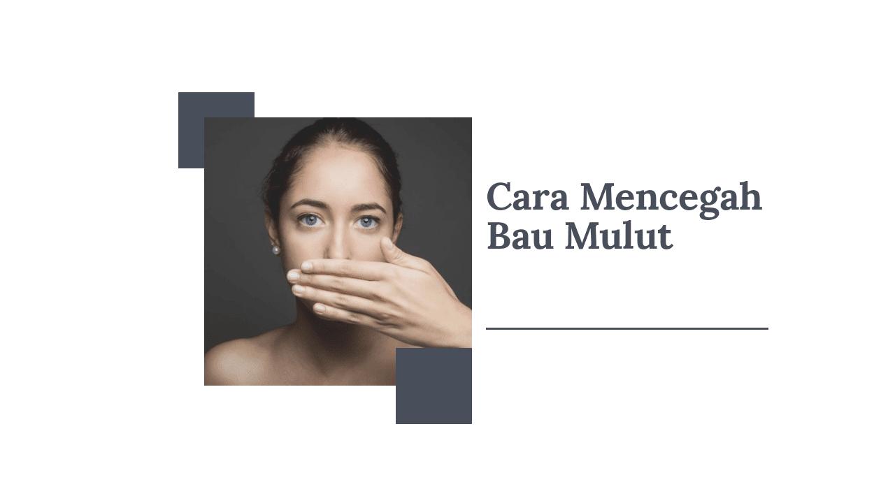 2 Cara Mencegah Bau Mulut Paling Efektif