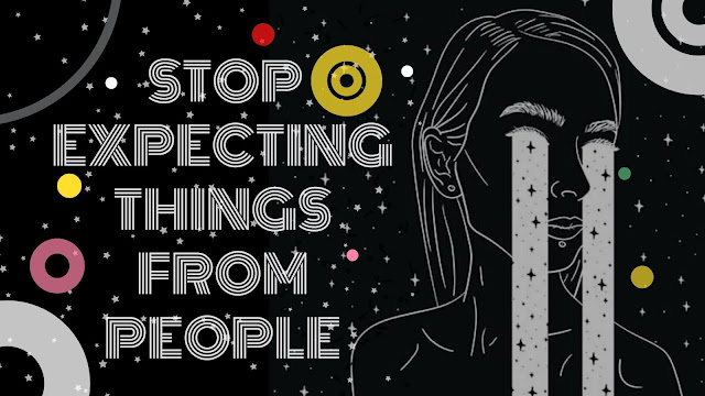 stop expecting things from people