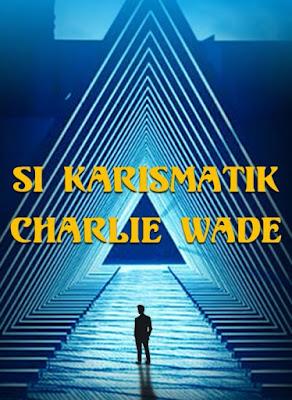 Novel Si Karismatik Charlie Wade Karya Lord Leaf