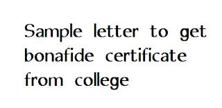 Sample letter to get bonafide certificate from college - Letter