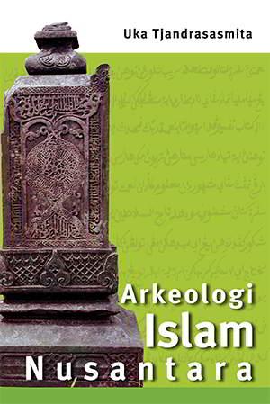 Arkeologi Islam Nusantara PDF Penulis Uka Tjandrasasmita Arkeologi Islam Nusantara PDF Penulis Uka Tjandrasasmita