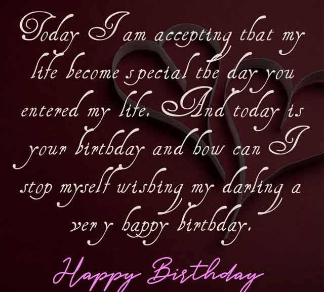 Today I am accepting that my life become special the day you entered my life. And today is your birthday and how can I stop myself wishing my darling a very happy birthday.