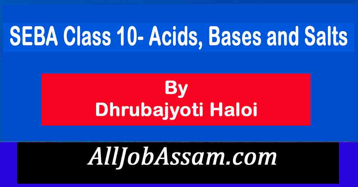 SEBA Class 10- এছিড, ক্ষারক আরু লৱণ (Acids, Bases and Salts)