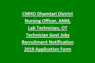 CMHO Dhamtari District Nursing Officer, ANM, Lab Technician, OT Technician Govt Jobs Recruitment Notification 2019 Application Form