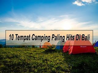Inilah 10 Tempat Camping Paling Hits Di Bali