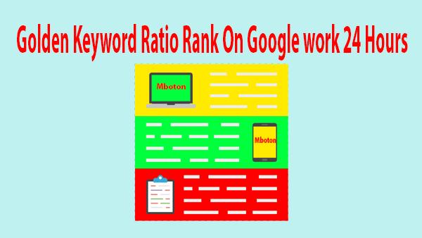 Golden Keyword Ratio Rank On Google work 24 Hours