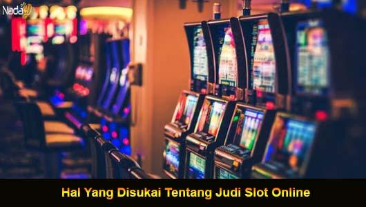 Hal Yang Disukai Tentang Judi Slot Online