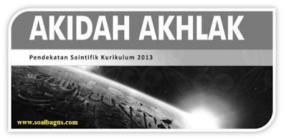 Download Soal PAT/ UKK Kelas 10 Mata Pelajaran Akidah Akhlak Kurikulum 2013 Revisi kisi kisi kunci jawaban