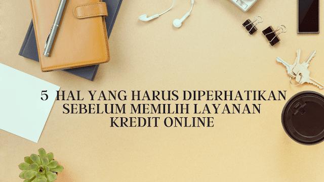5  hal yang harus diperhatikan sebelum memilih layanan kredit online