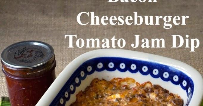 Farm Fresh Feasts: Bacon Cheeseburger Tomato Jam Dip