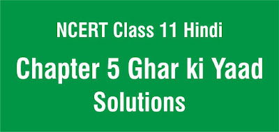 NCERT Class 11 Hindi Kavya Chapter 5 Ghar ki Yaad