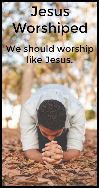 Jesus Worshiped.  Jesus Habits.  We should worship like Jesus.