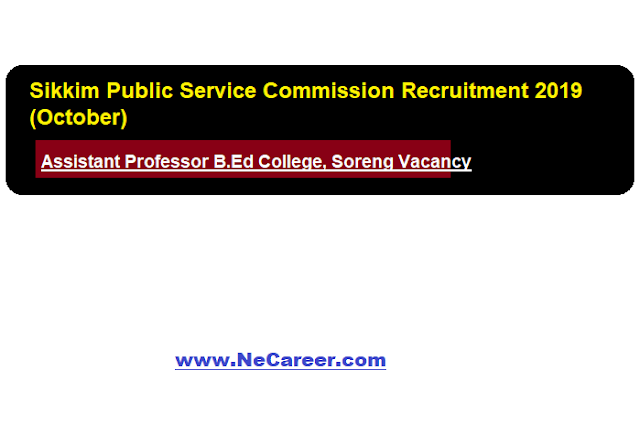 Sikkim Public Service Commission Recruitment 2019 (October) | Assistant Professor B.Ed College, Soreng Vacancy