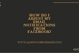 How do I adjust my email notifications from Facebook?