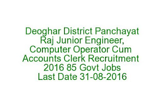 Deoghar District Panchayat Raj Junior Engineer, Computer Operator Cum Accounts Clerk Recruitment 2016 85 Govt Jobs Last Date 31-08-2016