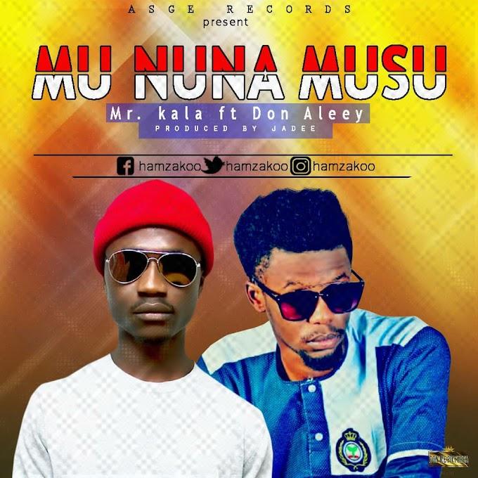 Mu Nuna Musu || Mr.kala ft Don Aleey