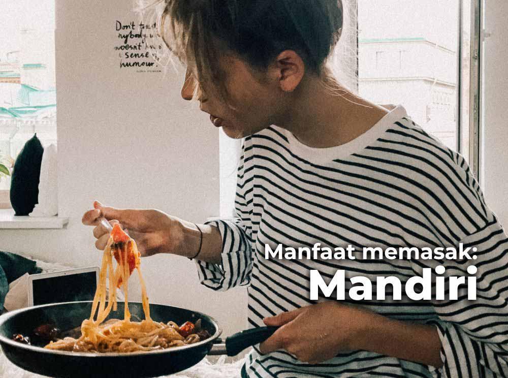 Manfaat memasak - Bisa menjadi wanita mandiri karena bisa memasak
