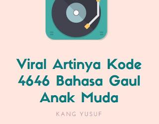 Viral Artinya Kode 4646 Bahasa Gaul Anak Muda
