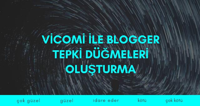 Vicomi ile Blogger Tepki Düğmeleri Oluşturma
