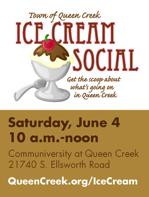 Poster for event.  Town of Queen Creek Ice Cream Social.  Get the scoop about what's going on in Queen Creek.  Saturday, June 4, 10 a.m. - noon.  Communiversity at Queen Creek 21740 S. Ellsworth Road.  QueenCreek.org/IceCream