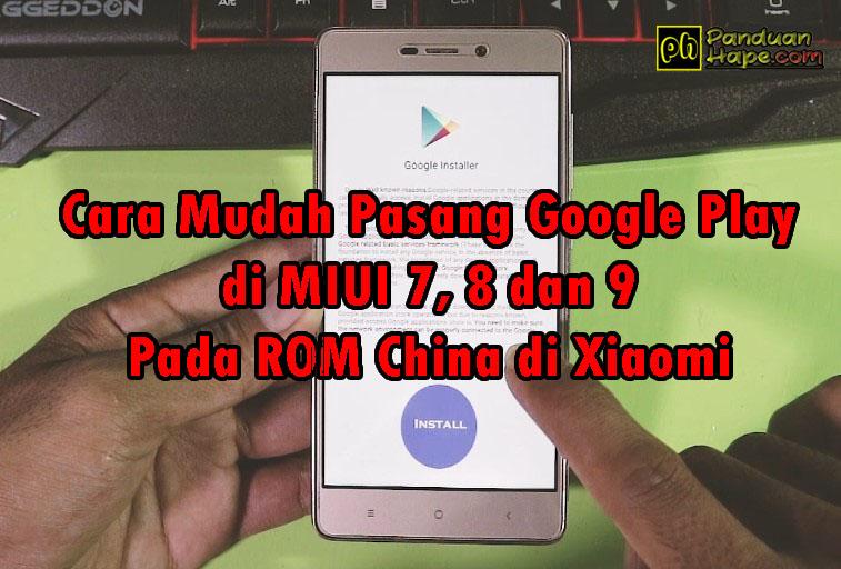 Cara Mudah Pasang Google Play Store di MIUI 7, 8 dan 9 Pada ROM