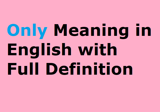 Only Meaning in English with Full Definition