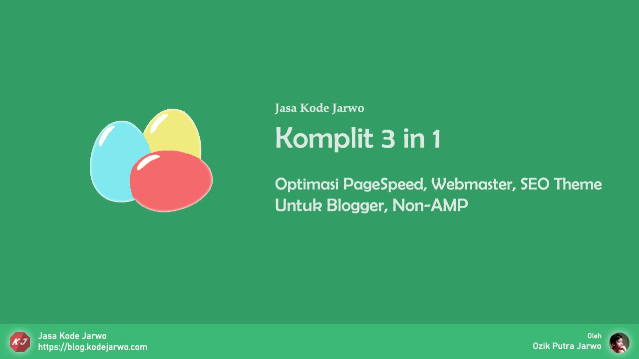 Jasa Komplit 3 in 1 - Optimasi Loading, SEO Template, dan Webmaster oleh Kode Jarwo