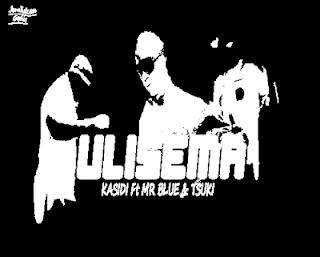 AUDIO | Kasidi Ft Mr Blue& Tsuki- Ulisema | Download Mp3 Music