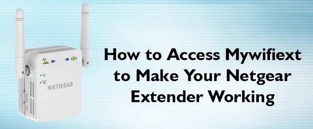 How to Access Mywifiext to Make Your Netgear Extender Working