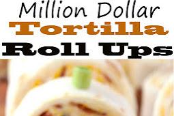 Million Dollar Tortilla Roll Ups