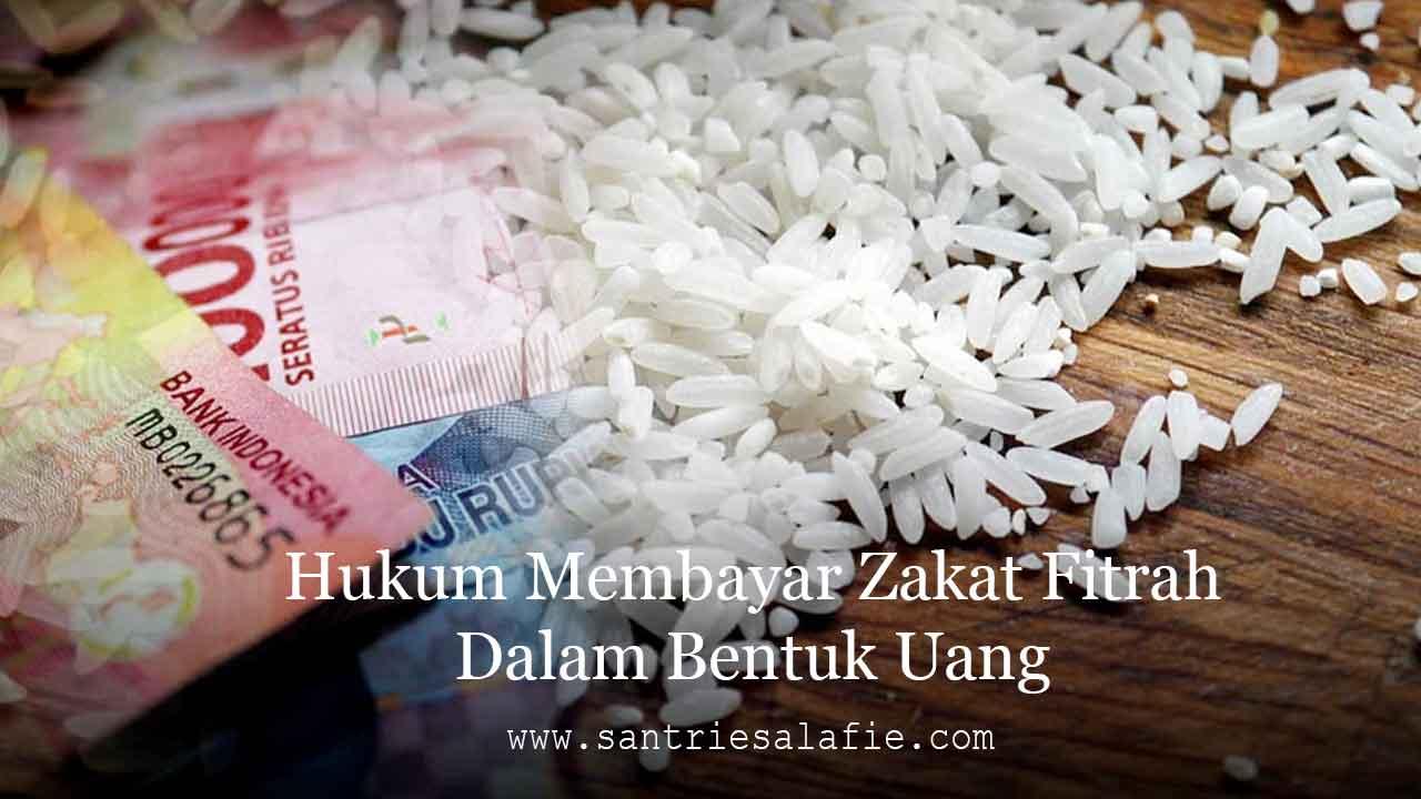 Hukum Membayar Zakat Fitrah Dalam Bentuk Uang by Santrie Salafie