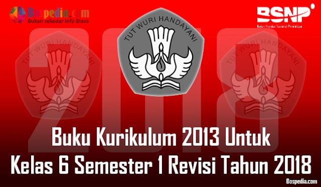 Lengkap - Buku Kurikulum 2013 Untuk Kelas 6 Semester 1 Revisi Tahun 2018