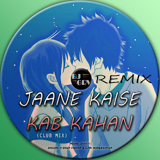 Jaane Kaise kab Kaha ( Club Mix )