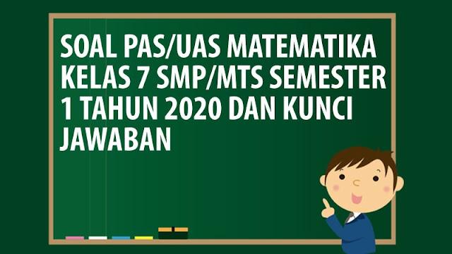 Soal PAS/UAS Matematika Kelas 7 SMP/MTS Semester 1 Tahun 2020