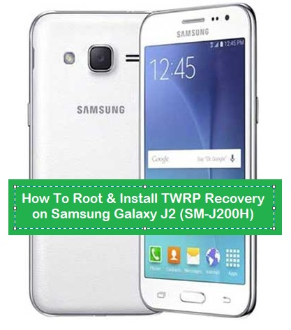 How To Root & Install TWRP Recovery on Samsung Galaxy J2 (SM