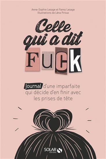 Le livre Celle qui a dit Fuck: journal d'une imparfaite qui décide d'en finir avec les prises de tête