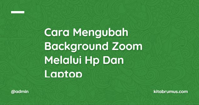 Cara Mengubah Background Zoom Melalui Hp Dan Laptop